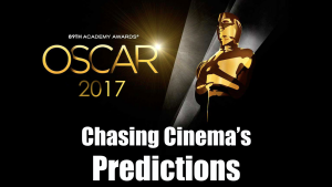 Chasing Cinema's 2017 Oscar Predictions