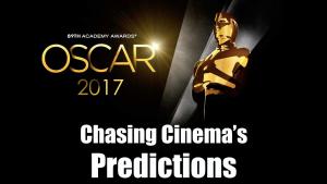Chasing Cinema's 2017 Oscar Predictions